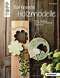 Raffinierte Holzmodelle (kreativ.kompakt): Motive aussägen, gestalten und effektvoll kombinieren