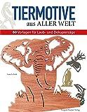 Tiermotive aus aller Welt: 60 Vorlagen für Laub- und Dekupiersäge